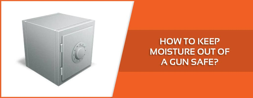 How-to-Keep-Moisture-Out-Of-a-Gun-Safe