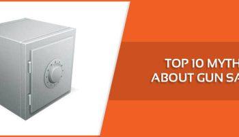 top 10 myths about gun safes