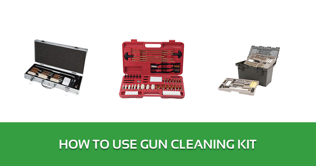 How to Use Gun Cleaning Kit