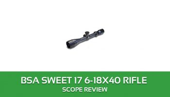 BSA SWEET 17 6-18X40 Rifle Scope Review