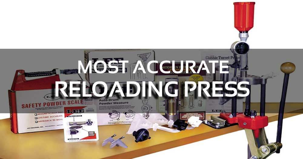 Most Accurate Reloading Press
