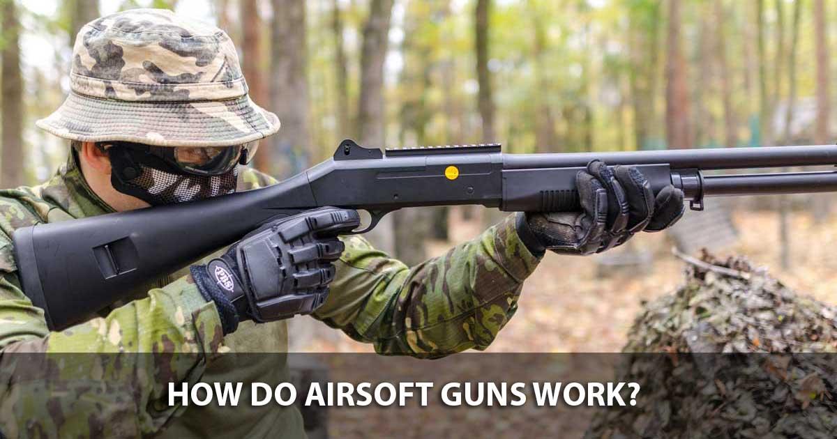 How Do Airsoft Guns Work? 1